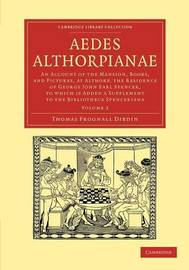 Aedes Althorpianae 2 Volume Set Aedes Althorpianae: Volume 2 by Thomas Frognall Dibdin