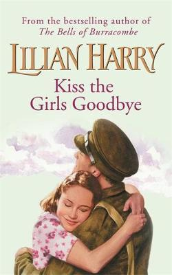 Kiss The Girls Goodbye by Lilian Harry