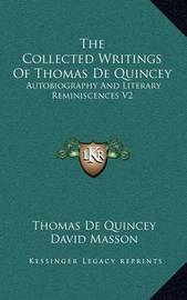 The Collected Writings of Thomas de Quincey: Autobiography and Literary Reminiscences V2 by Thomas De Quincey