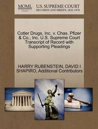 Cotler Drugs, Inc. V. Chas. Pfizer & Co., Inc. U.S. Supreme Court Transcript of Record with Supporting Pleadings by Harry Rubenstein