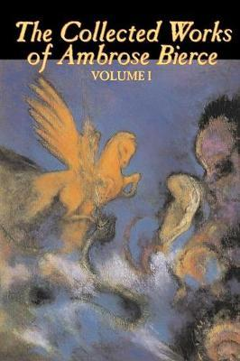 The Collected Works of Ambrose Bierce, Vol. I by Ambrose Bierce