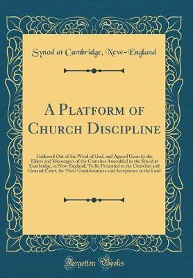 A Platform of Church Discipline by Synod at Cambridge New-England