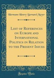 List of References on Europe and International Politics in Relation to the Present Issues (Classic Reprint) by Hermann Henry Bernard Meyer image