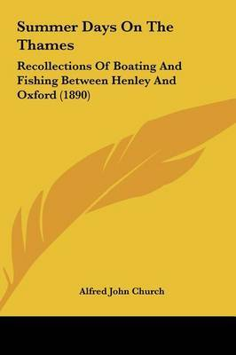 Summer Days on the Thames: Recollections of Boating and Fishing Between Henley and Oxford (1890) by Alfred John Church image