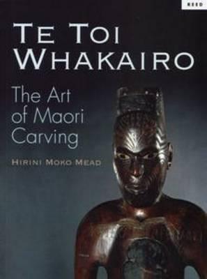 Te toi whakairo: the art of maori carving s.m. mead book buy now