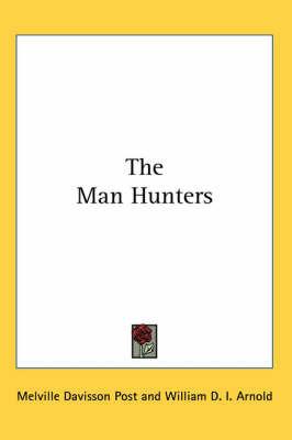 The Man Hunters by Melville Davisson Post