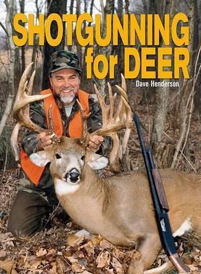 Shotgunning for Deer by Dave Henderson