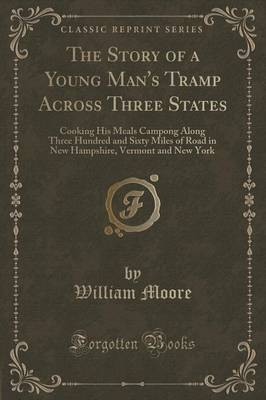 The Story of a Young Man's Tramp Across Three States by William Moore
