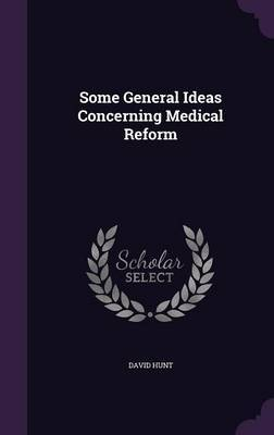 Some General Ideas Concerning Medical Reform by David Hunt image