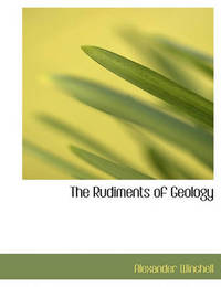 The Rudiments of Geology by Alexander Winchell