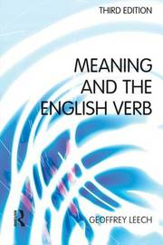 Meaning and the English Verb by Geoffrey N Leech
