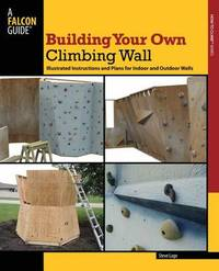 Building Your Own Climbing Wall by Steve Lage