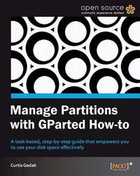 Manage Partitions with GParted How-to by Curtis Gedak