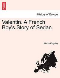 Valentin. a French Boy's Story of Sedan. by Henry Kingsley