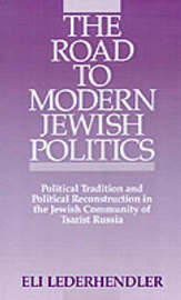 The Road to Modern Jewish Politics by Eli Lederhendler