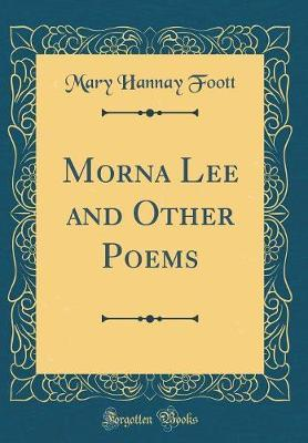 Morna Lee and Other Poems (Classic Reprint) by Mary Hannay Foott