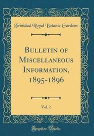 Bulletin of Miscellaneous Information, 1895-1896, Vol. 2 (Classic Reprint) by Trinidad Royal Botanic Gardens image