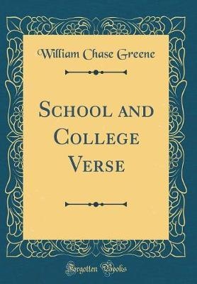 School and College Verse (Classic Reprint) by William Chase Greene