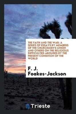 The Faith and the War by F.J Foakes Jackson