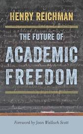 The Future of Academic Freedom by Henry Reichman