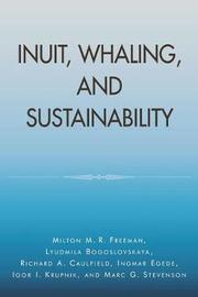 Inuit, Whaling, and Sustainability by Milton M.R. Freeman