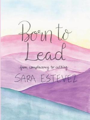 Born to Lead by Sara Estevez