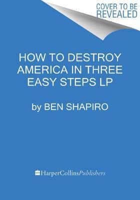 How To Destroy America In Three Easy Steps LP by Ben Shapiro