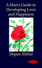 A Man's Guide to Developing Love and Happiness by Shyam Mehta image
