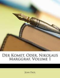 Der Komet, Oder, Nikolaus Marggraf, Volume 1 by Jean Paul
