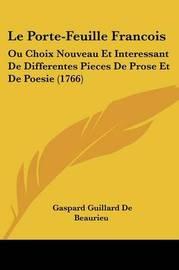 Le Porte-Feuille Francois: Ou Choix Nouveau Et Interessant De Differentes Pieces De Prose Et De Poesie (1766) by Gaspard Guillard De Beaurieu