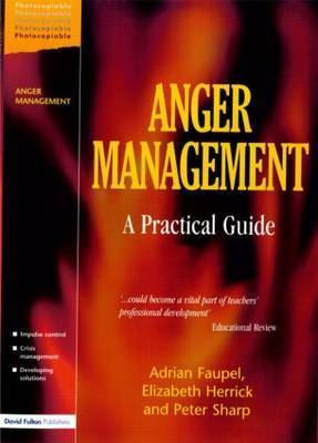 Anger Management: A Practical Guide for Teachers, Parents and Carers by Adrian Faupel
