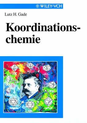 Koordinationschemie by L.H. Gade