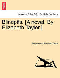 Blindpits. [A Novel. by Elizabeth Taylor.] by * Anonymous