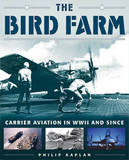 The Bird Farm: Carrier Aviation and Naval Aviators--A History and Celebration by Philip Kaplan