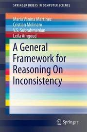 A General Framework for Reasoning On Inconsistency by Maria Vanina Martinez