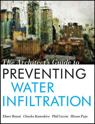 The Architect's Guide to Preventing Water Infiltration by Elmer E. Botsai image