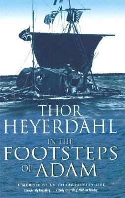 In The Footsteps Of Adam by Thor Heyerdahl