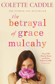 The Betrayal of Grace Mulcahy by Colette Caddle