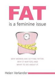 Fat is a Feminine Issue by Helen Verlander