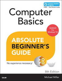 Computer Basics Absolute Beginner's Guide, Windows 10 Edition (includes Content Update Program) by Michael R Miller