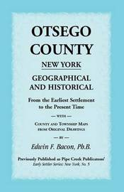 Otsego County New York Geographical and Historical by Edwin F. Bacon