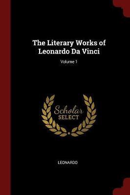 The Literary Works of Leonardo Da Vinci; Volume 1 by Leonardo image