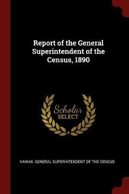Report of the General Superintendent of the Census, 1890