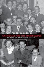 Catholics on the Barricades by Piotr H Kosicki