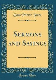 Sermons and Sayings (Classic Reprint) by Sam Porter Jones image