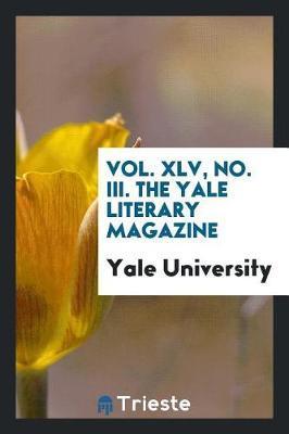 Vol. XLV, No. III. the Yale Literary Magazine by Yale University