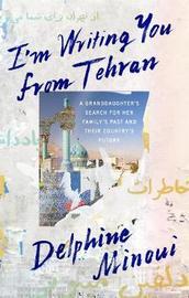 I'M Writing You from Tehran by Delphine Minoui
