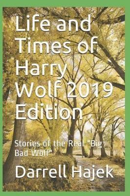 Life and Times of Harry Wolf 2019 Edition by Darrell W Hajek