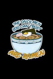 The Only Men You Can Trust Are Ramen by Boredkoalas Ramen Journals