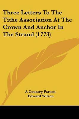 Three Letters To The Tithe Association At The Crown And Anchor In The Strand (1773) by Edward Wilson image